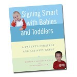 Signing Smart with Babies and Toddlers: A Parent's Strategy and Activity Guide